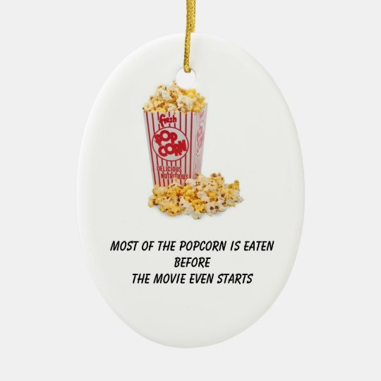 Popcorn is eaten before the movie even starts ceramic ornament