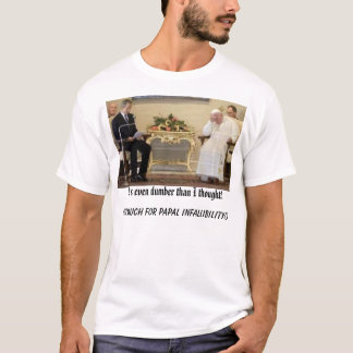 pope-bush, He's even dumber than I thought!, (s... T-Shirt