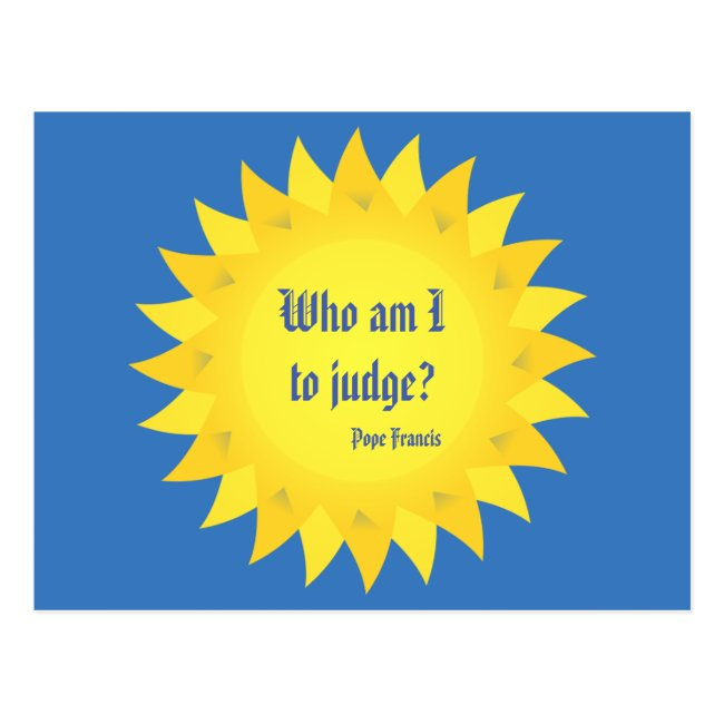 Pope Francis Quotation,Who am I to judge? Postcard