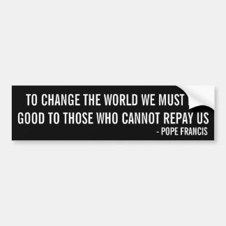 Pope Francis Quote Bumper Sticker Car Bumper Sticker