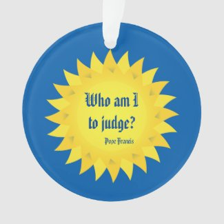 Pope Francis Quote, Who Am I To Judge? Ornament
