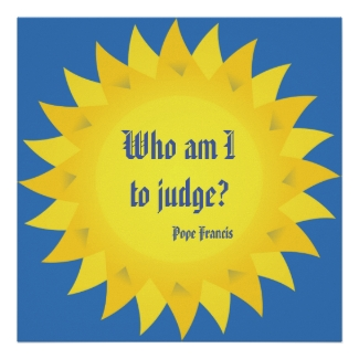 Pope Francis Who am I to Judge Quotation Poster