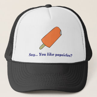 popsicle, Say... You like popsicles? Trucker Hat