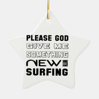 Por favor déme algo nuevo con practicar surf adorno navideño de cerámica en forma de estrella