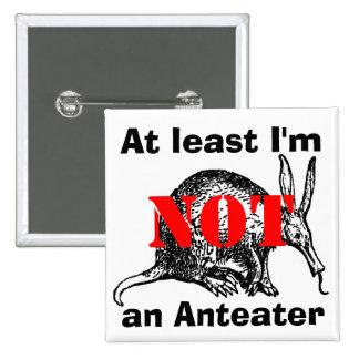 ¡Por lo menos no soy un Anteater! Pins