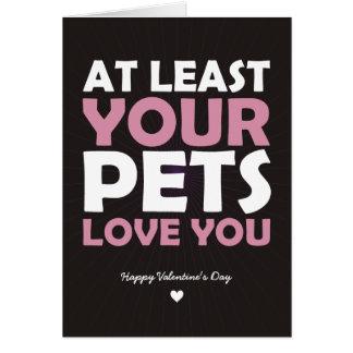 Por lo menos su amor de los mascotas usted tarjeton