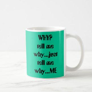 ¿POR QUÉ dígame porqué… apenas dígame porqué… YO Taza De Café