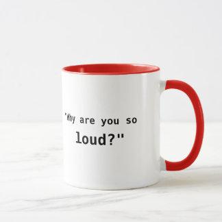 ¿Por qué es usted tan ruidoso? lema Taza