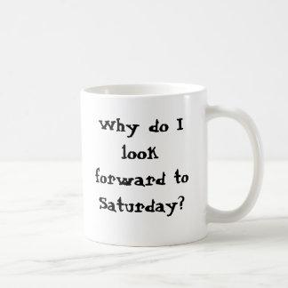 ¿Por qué mire adelante a sábado? ¡Entonces trabajo Taza Básica Blanca