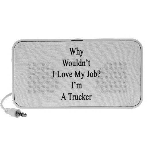 ¿Por qué no amaría mi trabajo? Soy camionero Altavoz