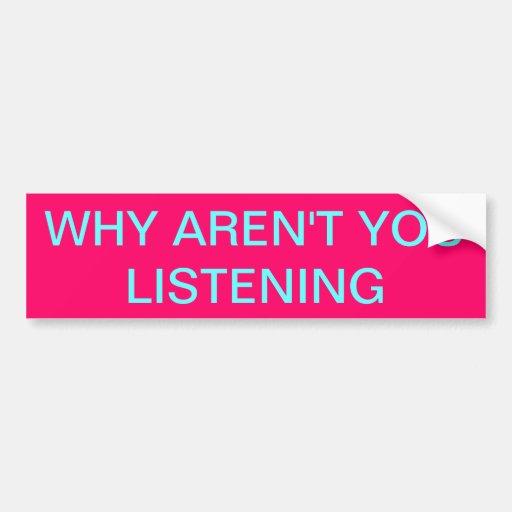 ¿Por qué no es usted que escucha? Pegatina Para Auto