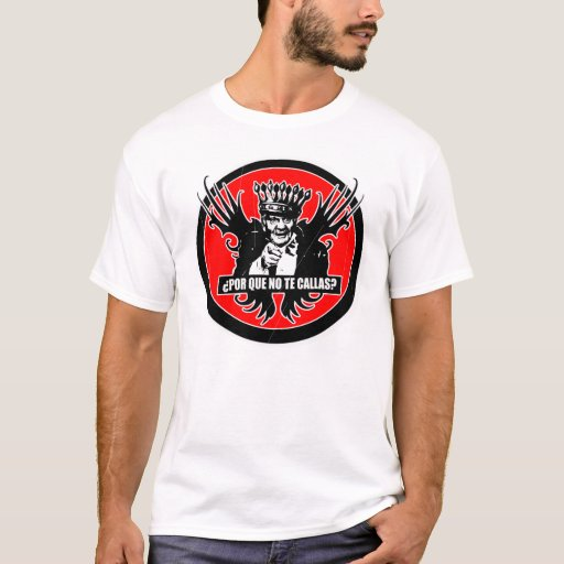 POR QUE NO TE CALLAS? T-Shirt