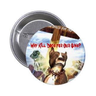 ¿Por qué perros de la matanza para nuestros pecado Pin Redondo De 2 Pulgadas
