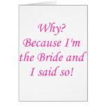 ¿Por qué? ¡Porque soy la novia y dije tan! Tarjeta De Felicitación