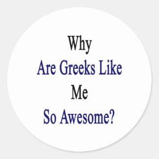 ¿Por qué son los Griegos como mí tan Pegatina Redonda