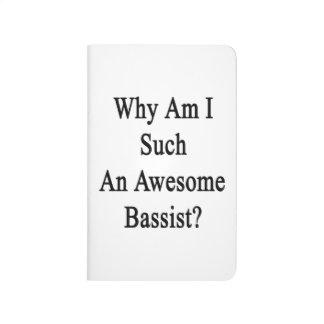 ¿Por qué soy un bajista tan impresionante? Cuaderno Grapado