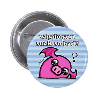 ¿por qué usted chupa el botón tan malo? pin redondo de 2 pulgadas