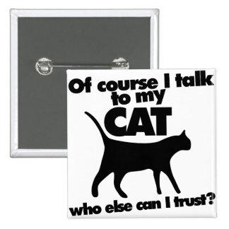 Por supuesto hablo con mi gato pin cuadrado