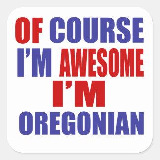 Por supuesto soy impresionante yo soy Oregonian Pegatina Cuadrada