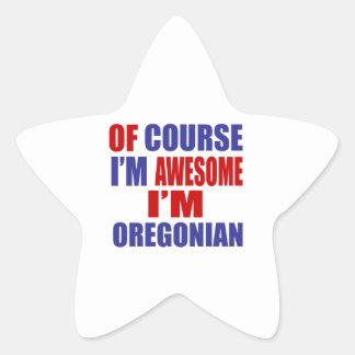 Por supuesto soy impresionante yo soy Oregonian Pegatina En Forma De Estrella