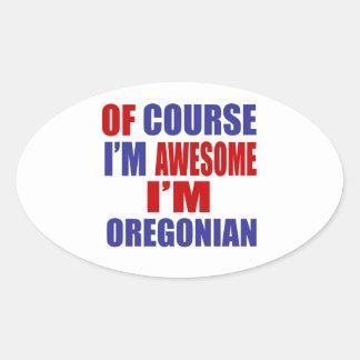 Por supuesto soy impresionante yo soy Oregonian Pegatina Ovalada