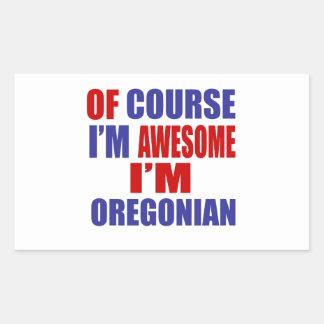 Por supuesto soy impresionante yo soy Oregonian Pegatina Rectangular
