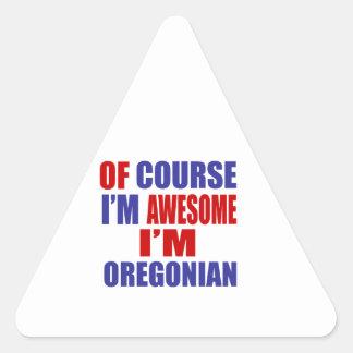 Por supuesto soy impresionante yo soy Oregonian Pegatina Triangular