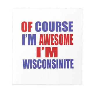 Por supuesto soy impresionante yo soy Wisconsinite Bloc De Notas
