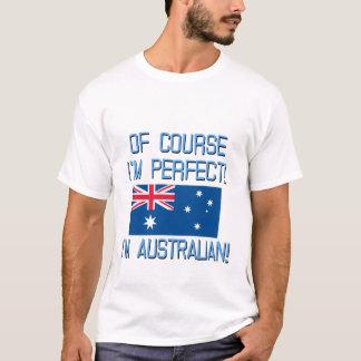 ¡Por supuesto soy perfecto, yo soy australiano! Playera