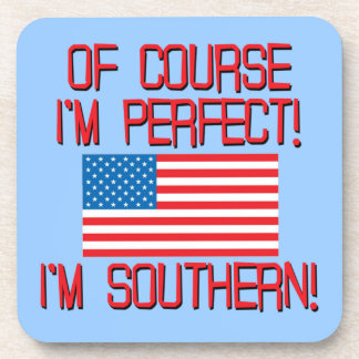 ¡Por supuesto soy perfecto yo soy meridional Posavasos De Bebidas