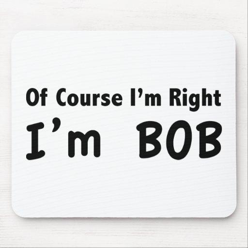 Por supuesto tengo razón. Soy Bob. Tapetes De Raton