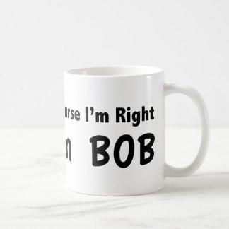 Por supuesto tengo razón. Soy Bob. Tazas