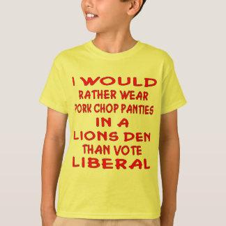 Pork Chop Panties In A Lions Den Than Vote Liberal T-Shirt