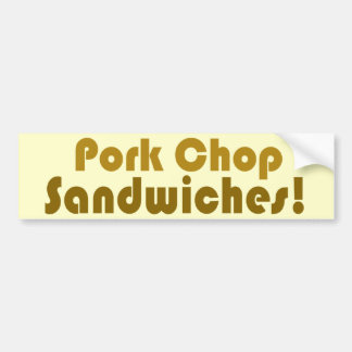 Pork Chop Sandwiches! Car Bumper Sticker