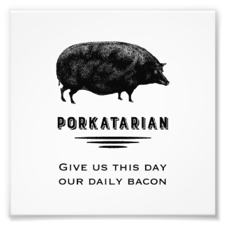 Porkatarian - Give Us Our Daily Bacon Photo Print