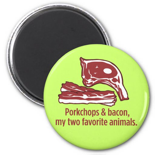 Porkchops & Bacon, my two favorite animals 2 Inch Round Magnet