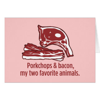 Porkchops & Bacon, my two favorite animals Card
