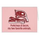 Porkchops y tocino, mis dos animales preferidos tarjeton