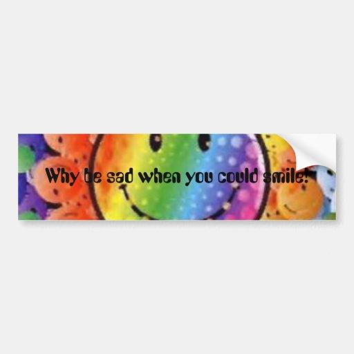 ¡Porqué esté triste cuando usted podría sonreír! Pegatina De Parachoque