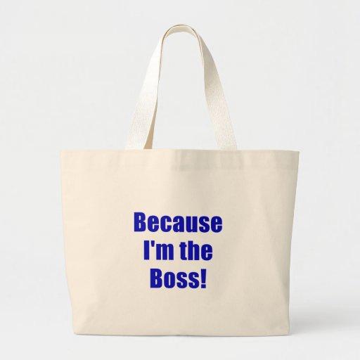 Porque Im Boss Bolsas