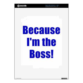 Porque Im Boss iPad 2 Skin