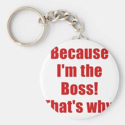 Porque Im Boss que es por qué Llavero Redondo Tipo Pin