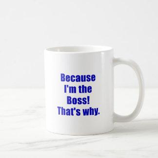 Porque Im Boss que es por qué Taza Clásica