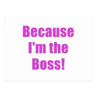 Porque Im Boss Tarjeta Postal