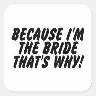 Porque Im la novia que es por qué Pegatina Cuadrada