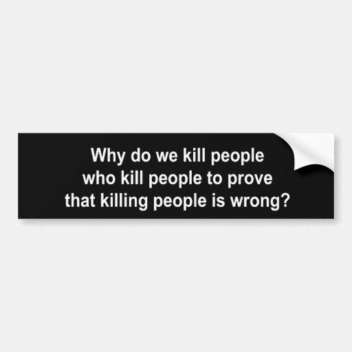 Porqué lo haga matamos a la gente que mata a gente etiqueta de parachoque