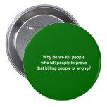 Porqué lo haga matamos a la gente que mata a gente pins