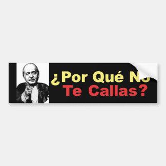 Porque No Te Callas - bumper sticker Car Bumper Sticker