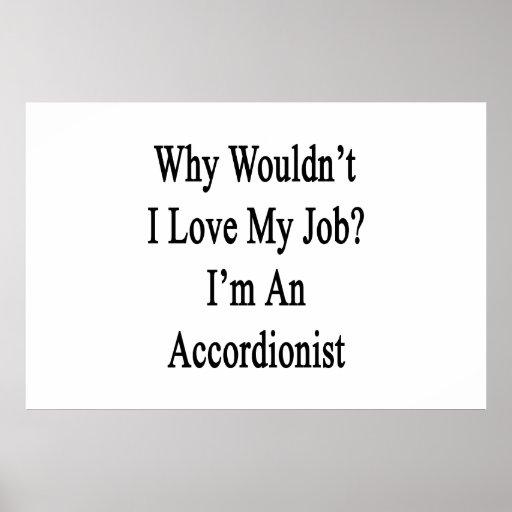 Porqué no yo ame mi trabajo que soy acordeonista posters