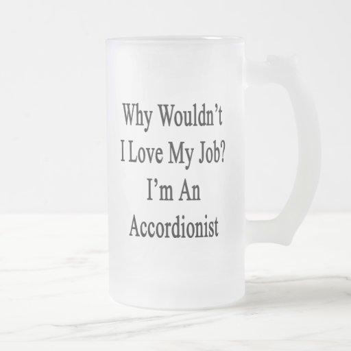 Porqué no yo ame mi trabajo que soy acordeonista taza cristal mate